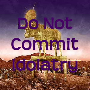 Do Not Commit Idolatry